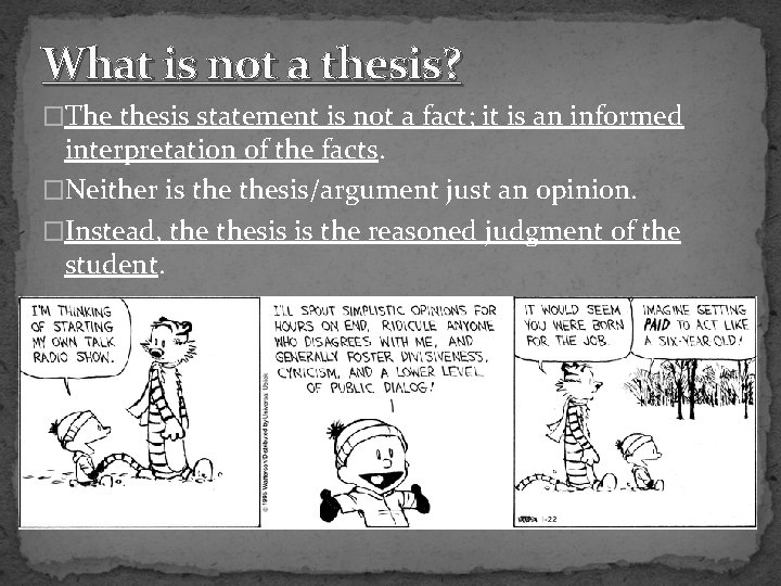 What is not a thesis? �The thesis statement is not a fact; it is
