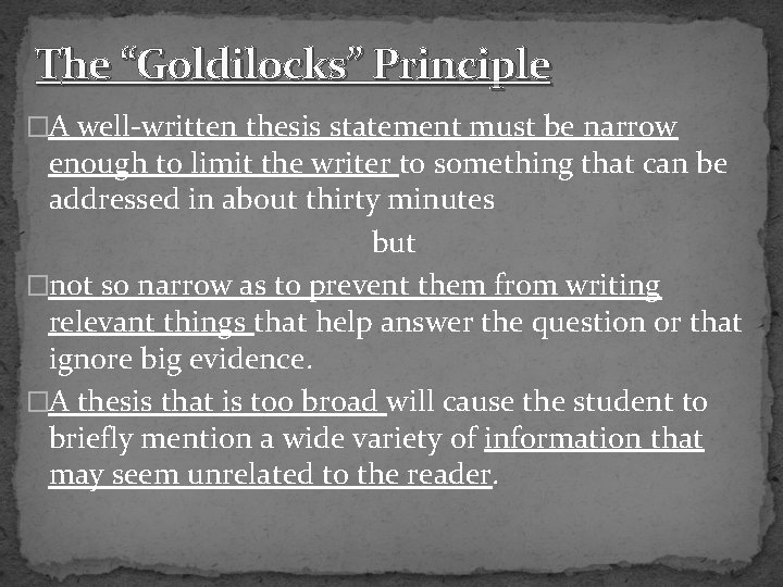 """The """"Goldilocks"""" Principle �A well-written thesis statement must be narrow enough to limit the"""