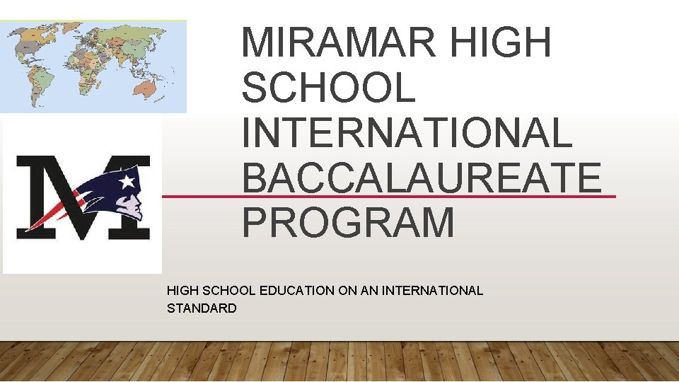 MIRAMAR HIGH SCHOOL INTERNATIONAL BACCALAUREATE PROGRAM HIGH SCHOOL EDUCATION ON AN INTERNATIONAL STANDARD