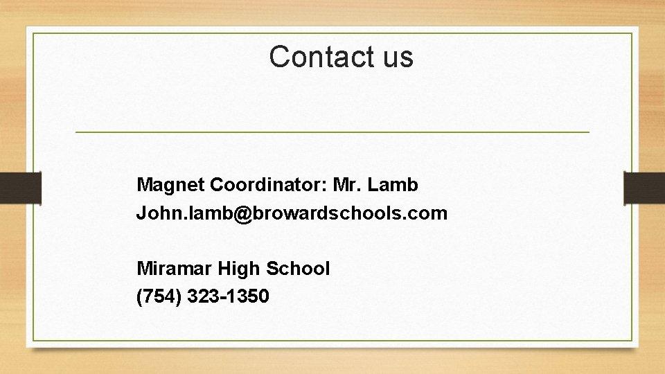 Contact us Magnet Coordinator: Mr. Lamb John. lamb@browardschools. com Miramar High School (754) 323