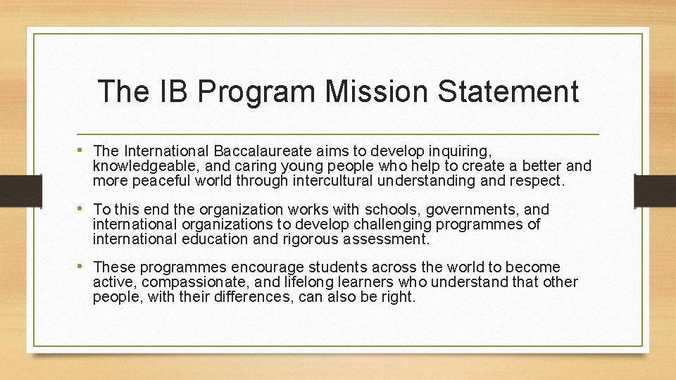 The IB Program Mission Statement • The International Baccalaureate aims to develop inquiring, knowledgeable,