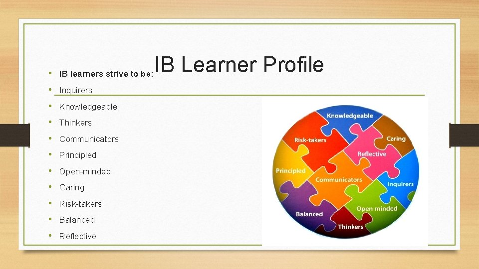• IB learners strive to be: • Inquirers • Knowledgeable • Thinkers •