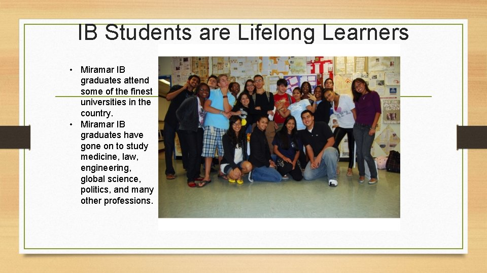 IB Students are Lifelong Learners • Miramar IB graduates attend some of the finest