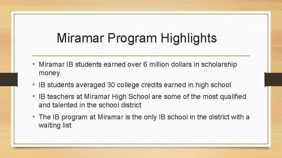 Miramar Program Highlights • Miramar IB students earned over 6 million dollars in scholarship