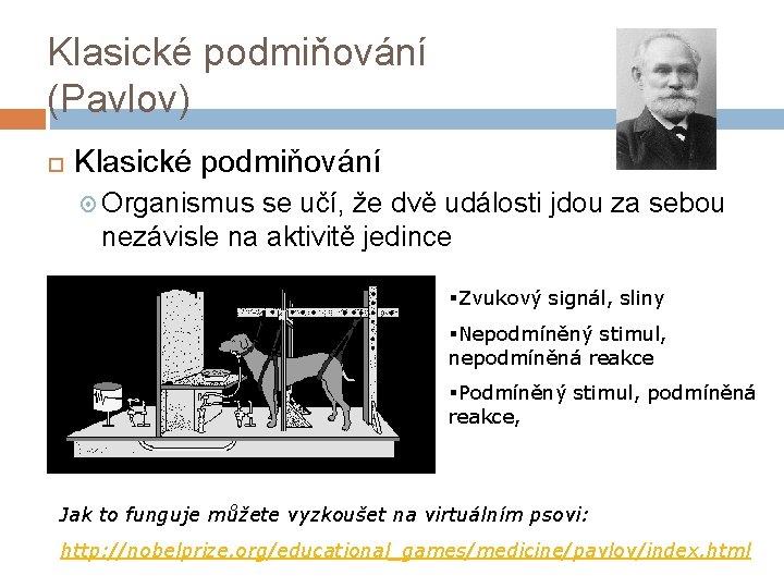 Klasické podmiňování (Pavlov) Klasické podmiňování Organismus se učí, že dvě události jdou za sebou