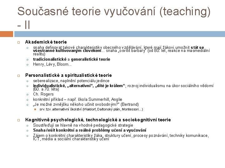 Současné teorie vyučování (teaching) - II Akademické teorie snaha definovat takové charakteristiky obecného vzdělávání,