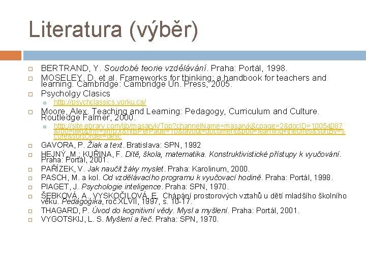 Literatura (výběr) BERTRAND, Y. Soudobé teorie vzdělávání. Praha: Portál, 1998. MOSELEY, D. et al.