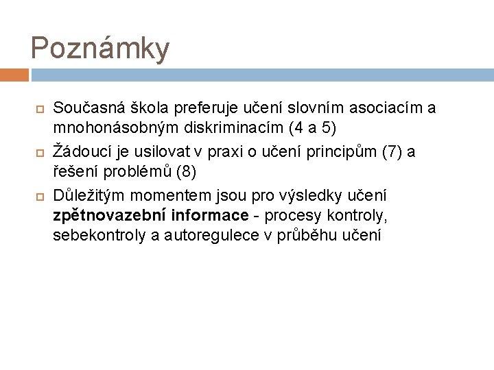 Poznámky Současná škola preferuje učení slovním asociacím a mnohonásobným diskriminacím (4 a 5) Žádoucí