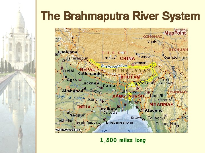 The Brahmaputra River System 1, 800 miles long