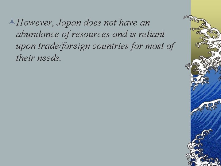 ©However, Japan does not have an abundance of resources and is reliant upon trade/foreign