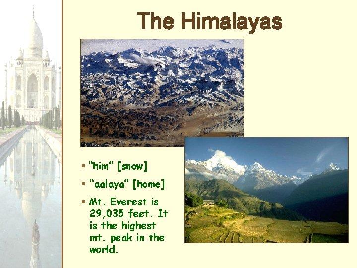 "The Himalayas § ""him"" [snow] § ""aalaya"" [home] § Mt. Everest is 29, 035"