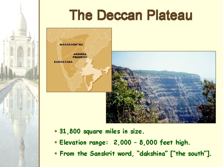 The Deccan Plateau § 31, 800 square miles in size. § Elevation range: 2,
