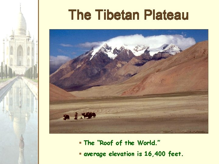 """The Tibetan Plateau § The """"Roof of the World. """" § average elevation is"""