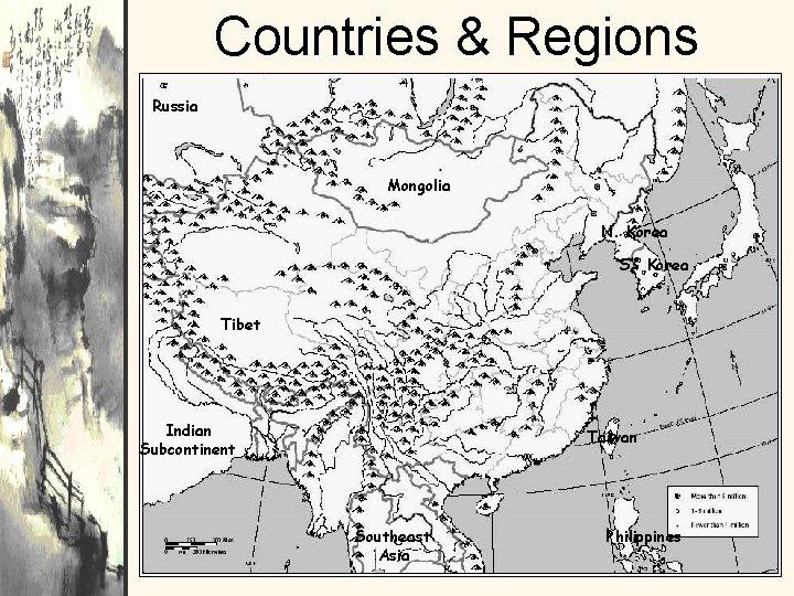 Countries & Regions Russia Mongolia N. Korea S> Korea Tibet Indian Subcontinent Taiwan Southeast