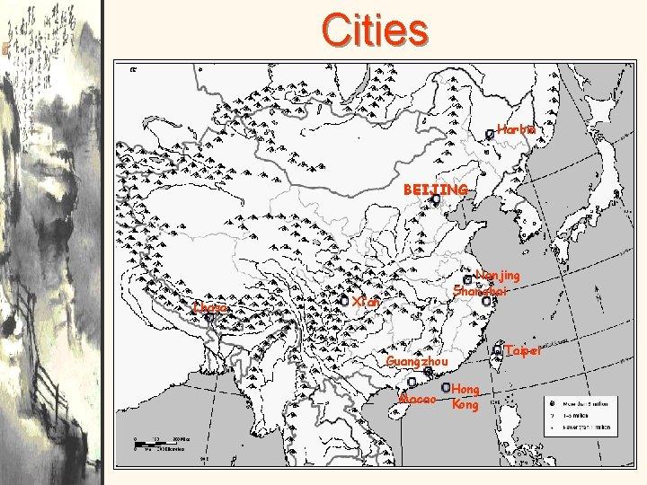 Cities Harbin BEIJING Lhasa Nanjing Shanghai Xi'an Taipei Guangzhou Macao Hong Kong