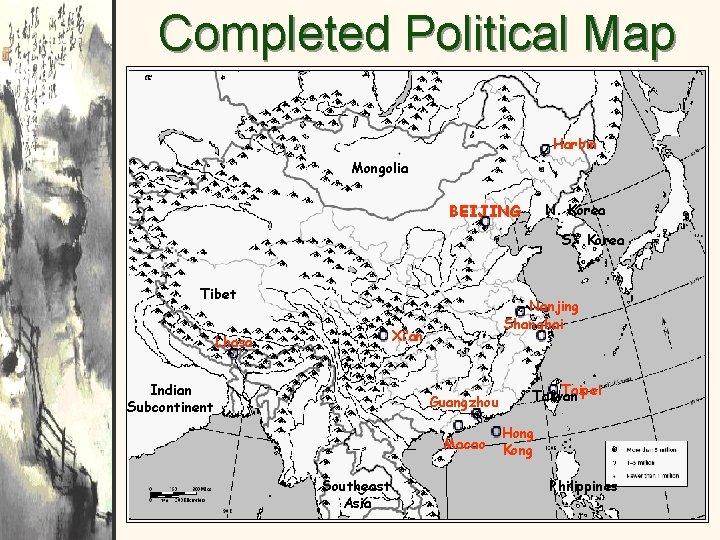 Completed Political Map Harbin Mongolia BEIJING N. Korea S> Korea Tibet Nanjing Shanghai Xi'an
