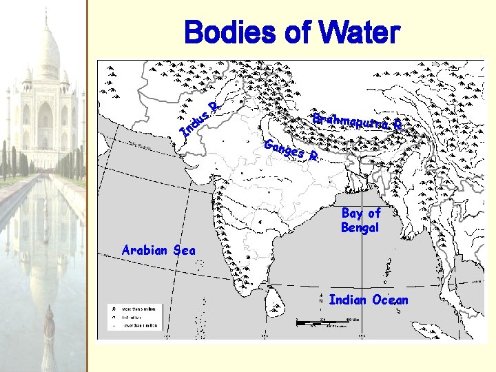 Bodies of Water I us d n R. Brahmaputr a R. Gang e s