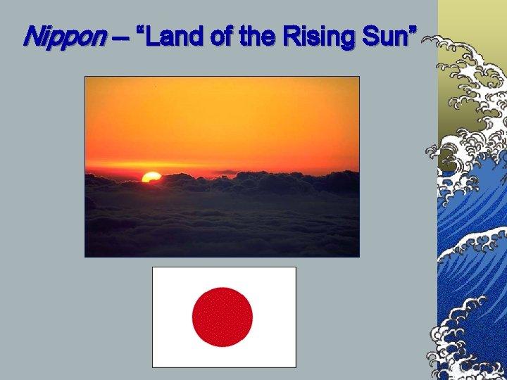 "Nippon -- ""Land of the Rising Sun"""