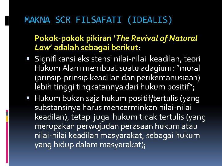 MAKNA SCR FILSAFATI (IDEALIS) Pokok-pokok pikiran 'The Revival of Natural Law' adalah sebagai berikut: