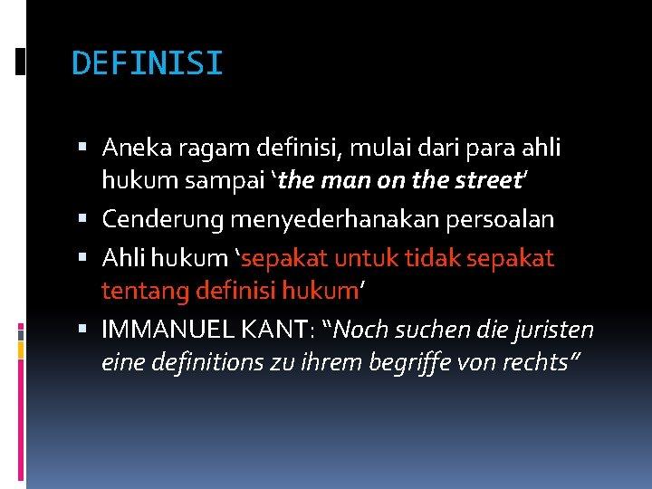 DEFINISI Aneka ragam definisi, mulai dari para ahli hukum sampai 'the man on the