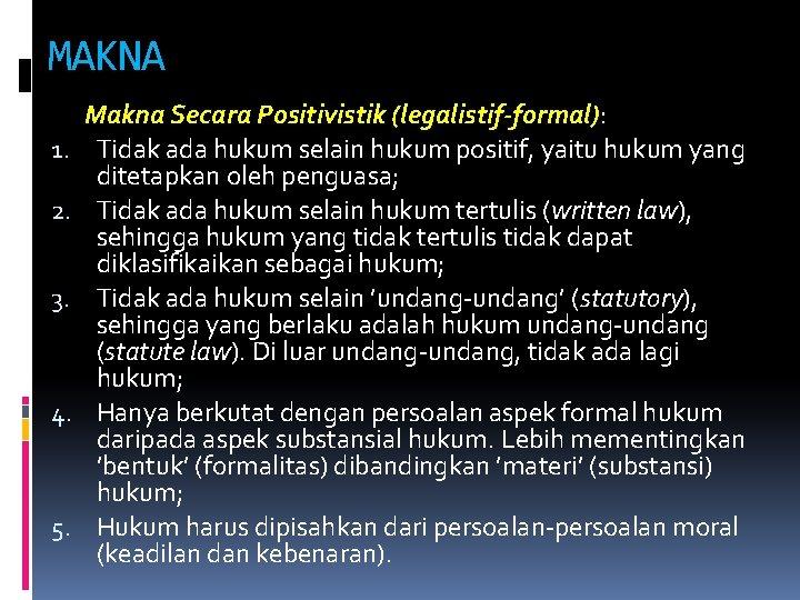 MAKNA 1. 2. 3. 4. 5. Makna Secara Positivistik (legalistif-formal): Tidak ada hukum selain