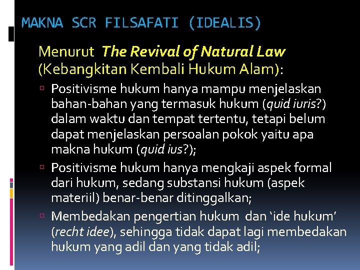 MAKNA SCR FILSAFATI (IDEALIS) Menurut The Revival of Natural Law (Kebangkitan Kembali Hukum Alam):