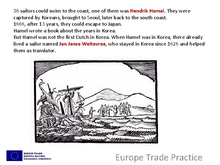 36 sailors could swim to the coast, one of them was Hendrik Hamel. They