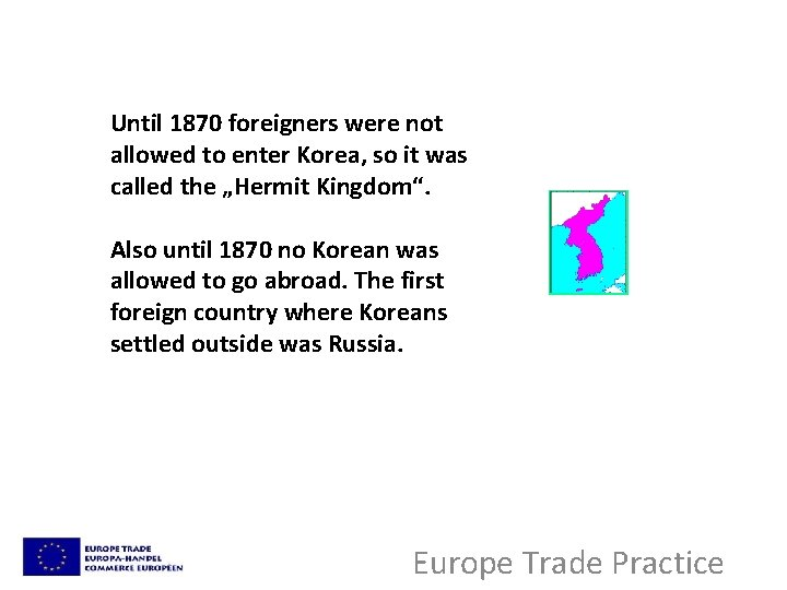 Until 1870 foreigners were not allowed to enter Korea, so it was called the