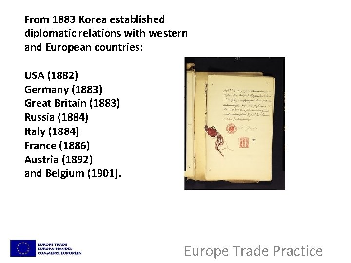 From 1883 Korea established diplomatic relations with western and European countries: USA (1882) Germany