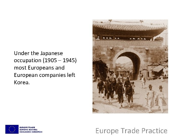 Under the Japanese occupation (1905 – 1945) most Europeans and European companies left Korea.