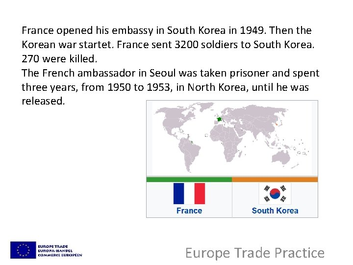 France opened his embassy in South Korea in 1949. Then the Korean war startet.
