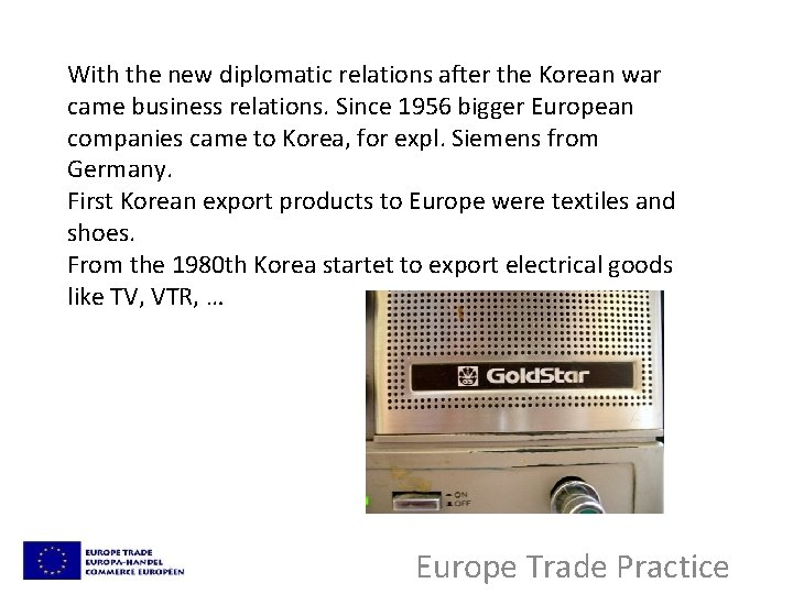With the new diplomatic relations after the Korean war came business relations. Since 1956