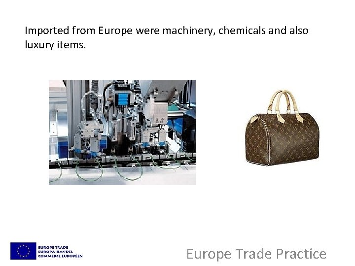 Imported from Europe were machinery, chemicals and also luxury items. Europe Trade Practice