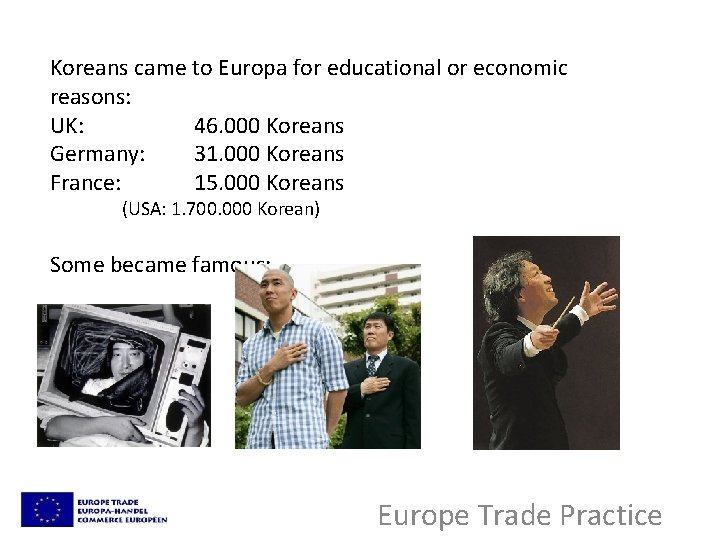 Koreans came to Europa for educational or economic reasons: UK: 46. 000 Koreans Germany: