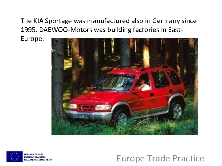 The KIA Sportage was manufactured also in Germany since 1995. DAEWOO-Motors was building factories
