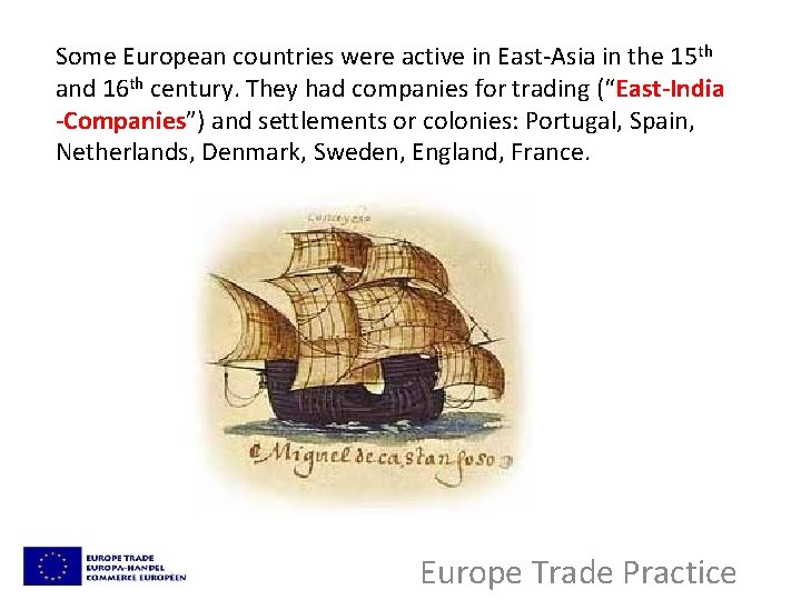 Some European countries were active in East-Asia in the 15 th and 16 th