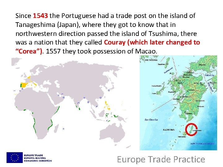 Since 1543 the Portuguese had a trade post on the island of Tanageshima (Japan),