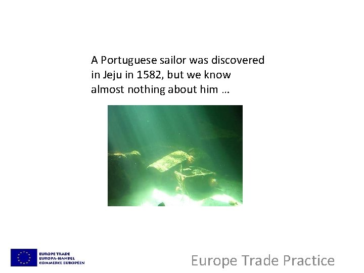 A Portuguese sailor was discovered in Jeju in 1582, but we know almost nothing