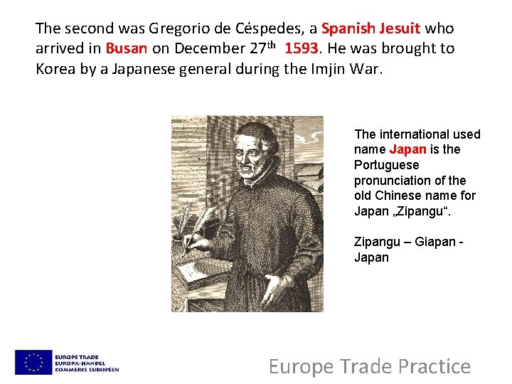 The second was Gregorio de Céspedes, a Spanish Jesuit who arrived in Busan on