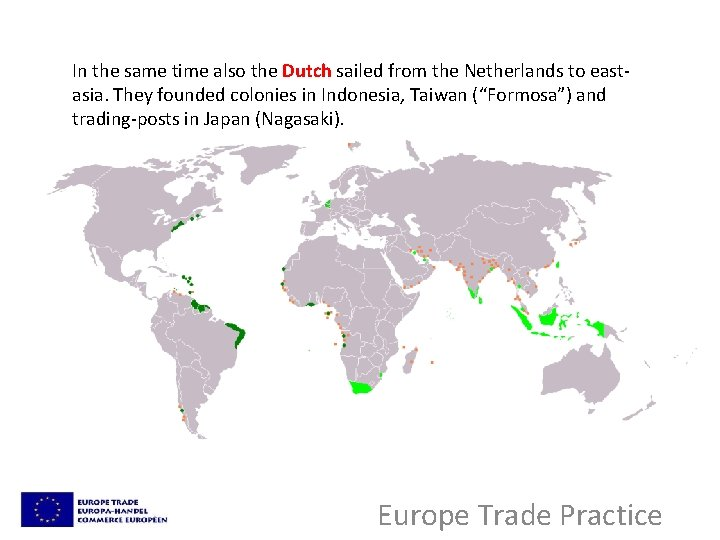 In the same time also the Dutch sailed from the Netherlands to eastasia. They