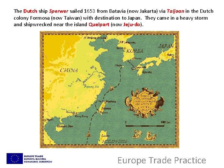 The Dutch ship Sperwer sailed 1653 from Batavia (now Jakarta) via Taijoan in the
