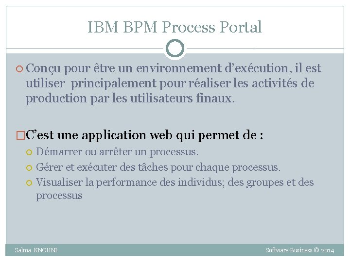 IBM BPM Process Portal Conçu pour être un environnement d'exécution, il est utiliser principalement