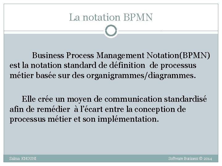 La notation BPMN Business Process Management Notation(BPMN) est la notation standard de définition de