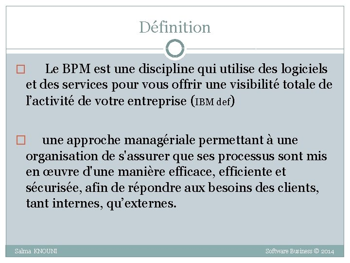 Définition � Le BPM est une discipline qui utilise des logiciels et des services