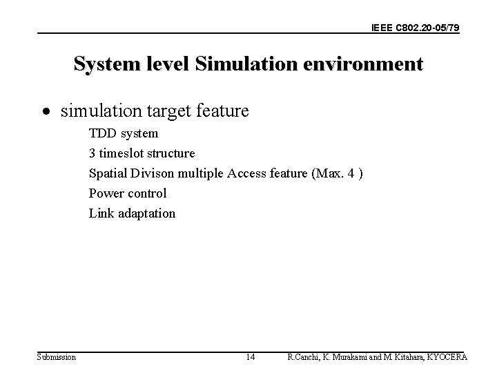 IEEE C 802. 20 -05/79 System level Simulation environment · simulation target feature TDD