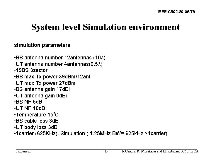 IEEE C 802. 20 -05/79 System level Simulation environment simulation parameters • BS antenna