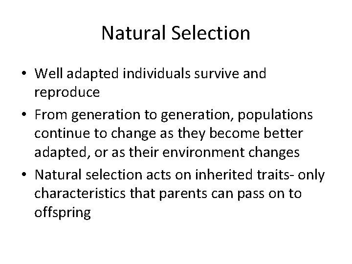 Natural Selection • Well adapted individuals survive and reproduce • From generation to generation,