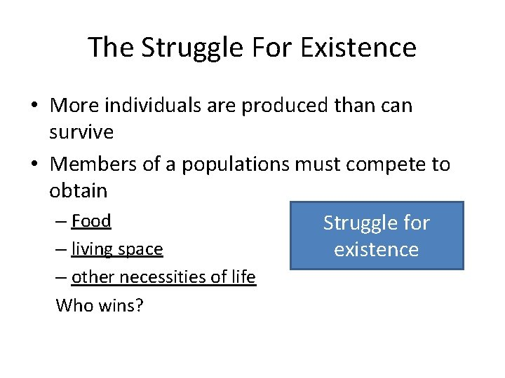 The Struggle For Existence • More individuals are produced than can survive • Members