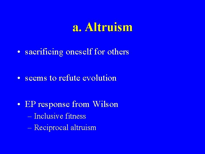 a. Altruism • sacrificing oneself for others • seems to refute evolution • EP