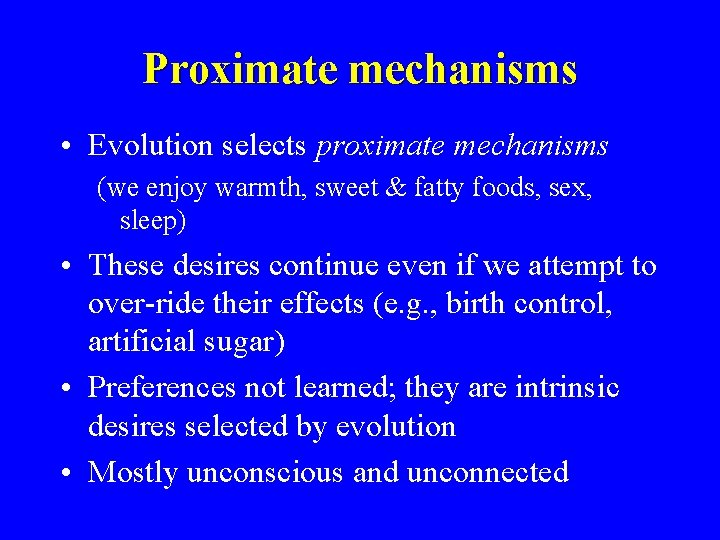 Proximate mechanisms • Evolution selects proximate mechanisms (we enjoy warmth, sweet & fatty foods,